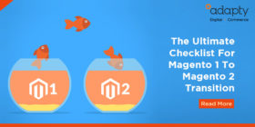 The Ultimate Checklist For Magento 1 To Magento 2 Transition