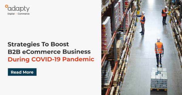 Strategies To Boost B2B eCommerce Business During COVID-19 Pandemic