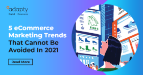 5 eCommerce Marketing Trends That Cannot Be Avoided In 2021