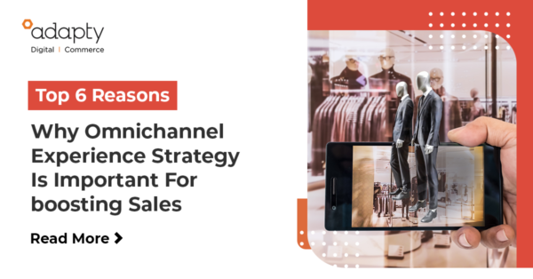Top 6 Reasons Why Omnichannel Experience Strategy Is Important For Boosting eCommerce Sales
