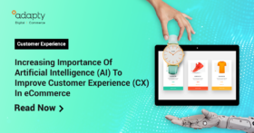 Increasing Importance of Artificial Intelligence (AI) To Improve Customer Experience (CX) In eCommerce