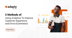5 Methods of Using Analytics To Improve Customer Experience and Drive eCommerce