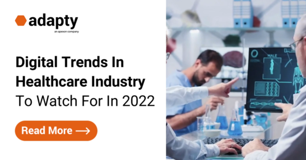 Digital Trends In Healthcare Industry To Watch For In 2022