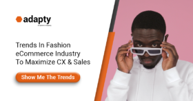 Trends in Fashion eCommerce Industry To Maximize CX & Sales